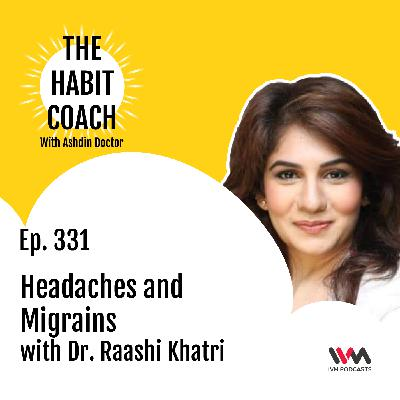 Ep. 331: Headaches and Migrains with Dr. Raashi Khatri