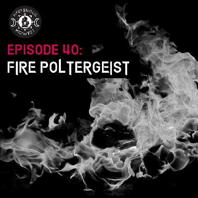 Episode 40: Fire Poltergeist