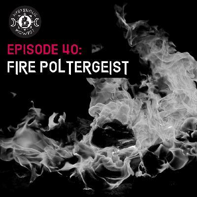 Episode 40: Fire Poltergeist