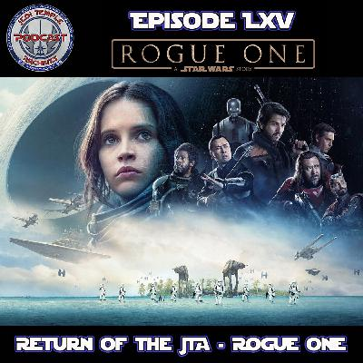 Episode LXV - Return of the JTA - Rogue One