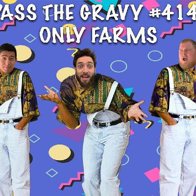 Pass The Gravy #414: Only Farms