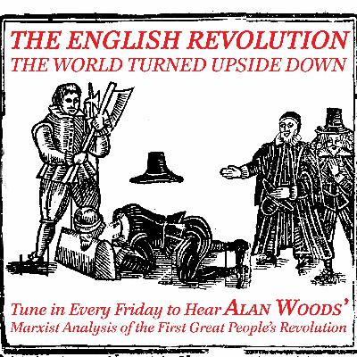 The English Revolution: the world turned upside down - part twelve