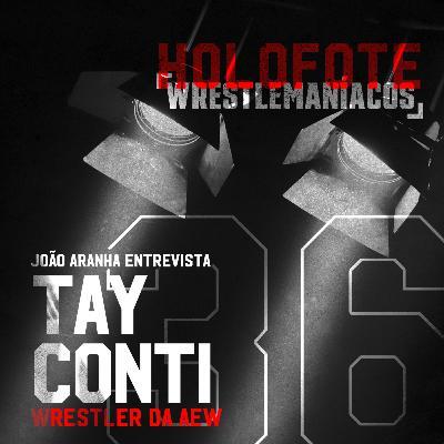 Holofote Wrestlemaníacos #36 - Tay Conti (AEW)