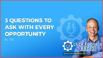 3 Questions To Ask With Every Opportunity - Dave Woodward - CFR #453