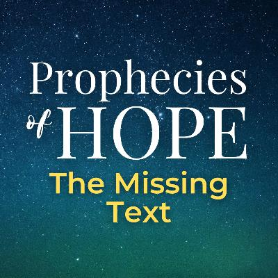 Prophecies of Hope | 12 | The Missing Text