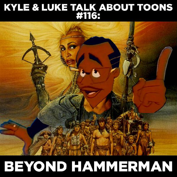 Kyle and Luke Talk About Toons #116: Beyond Hammerman