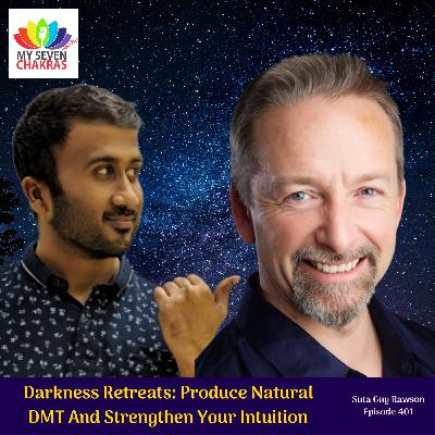 Darkness Retreats: Produce Natural DMT And Strengthen Your Intuition with Suta Guy Rawson