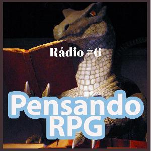 Pensando RPG Rádio #006 - Dicas de Interpretação (Mestre e Jogadores)