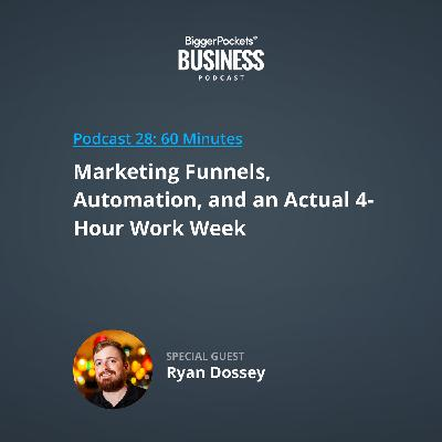 28: Marketing Funnels, Automation, and an Actual 4-Hour Work Week with Ryan Dossey