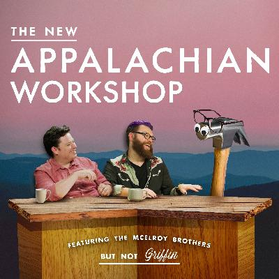 MBMBaM Presents: The New Appalachian Workshop ft. the McElroy Brothers (but not Griffin)