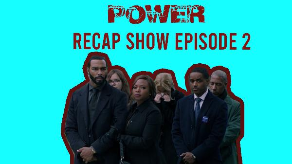 The 'Power' Recap Show — Episode 2