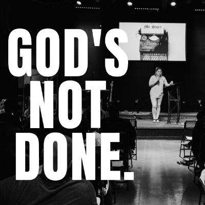 GOD'S NOT DONE