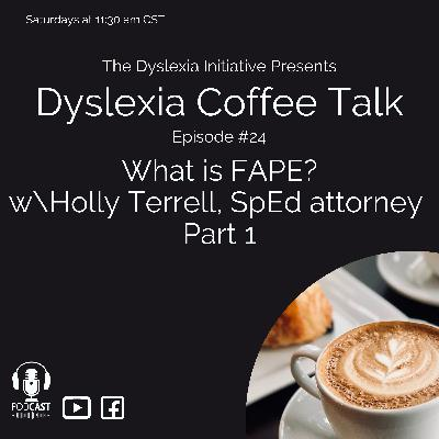 Dyslexia Coffee Talk: What is FAPE? A Conversation with SpEd Attorney Holly Terrell, Part 1