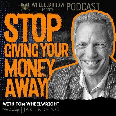 WBP - Stop Giving Your Money Away with Tom Wheelwright