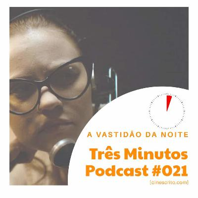 Três Minutos Podcast #21 - A Vastidão da Noite