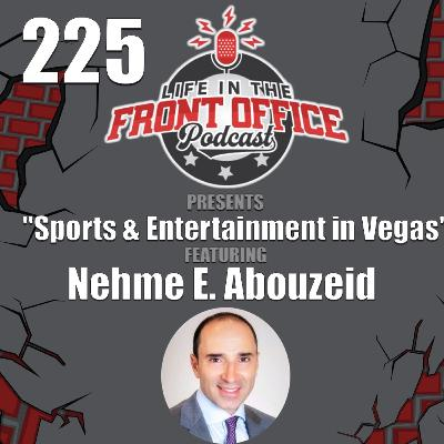 225 - Sports & Entertainment in Vegas with Nehme E. Abouzeid