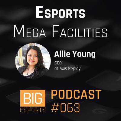 #063 – Esports Mega Facilities with Allie Young - CEO at Axis Replay