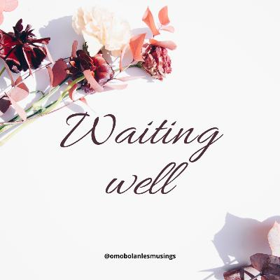 Waiting well.