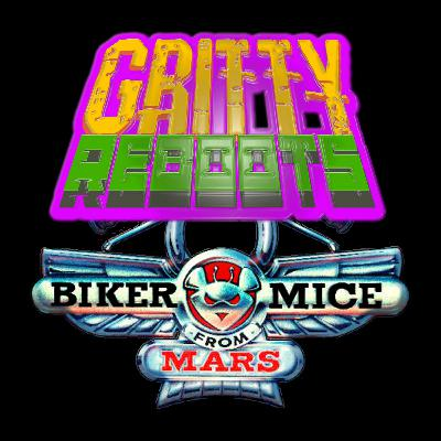 GRITTY REBOOTS : Episode1 - BIKER MICE FROM MARS