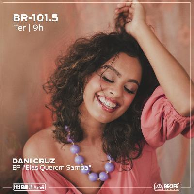"""BR 101.5 - Dani Cruz fala sobre o EP """"Elas Querem Samba"""""""