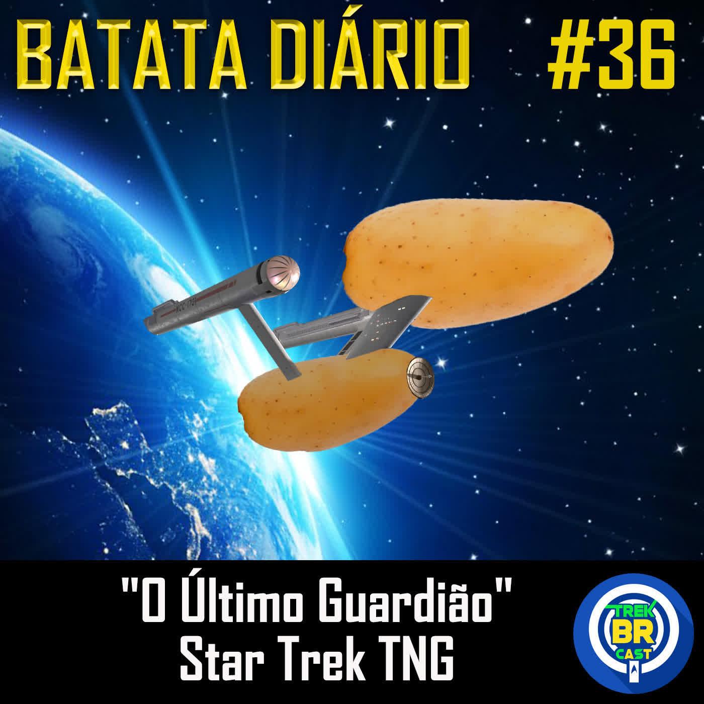 """""""O Último Guardião"""" Star Trek TNG - Batata Diário Ep83"""