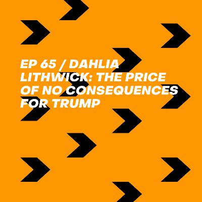 Dahlia Lithwick: The Price of No Consequences for Trump