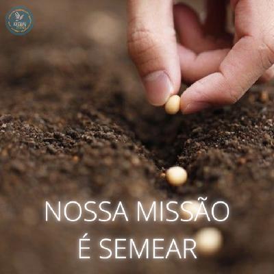 NOSSA MISSÃO É SEMEAR   Pr. Josué Moreira Jr.