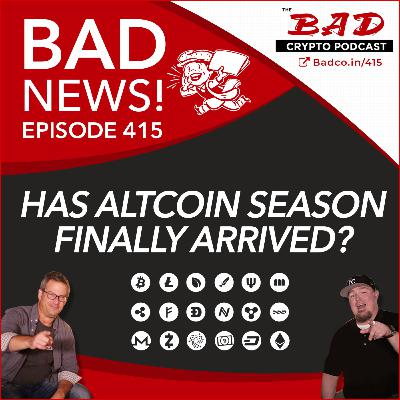 Has Altcoin Season Finally Arrived? Bad News #415