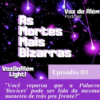 Voz do Além #03 [Light] - As Mortes Mais Bizarras