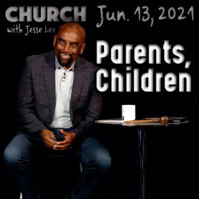 06/13/21 Taking Care of Parents and Children Raising Children (Church)