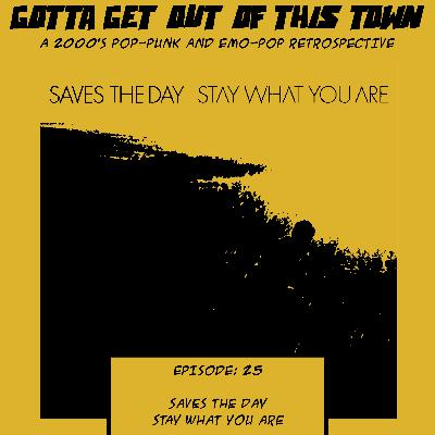 Episode 25: Saves The Day - Stay What You Are