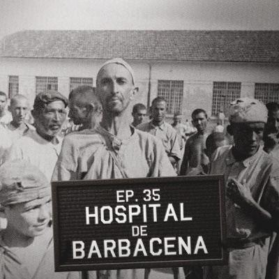 Episódio 35 - Hospital de Barbacena