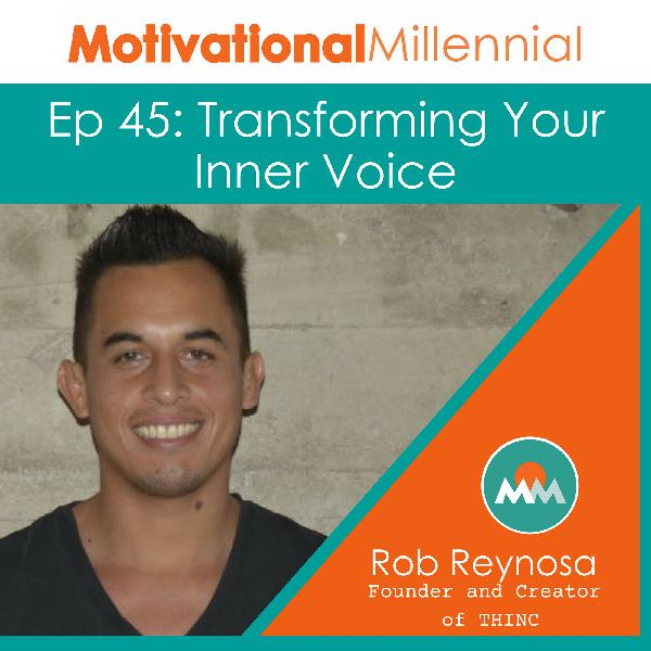 45: Transforming Your Inner Voice with Rob Reynosa