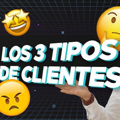 Los 3 tipos de clientes - EP 91