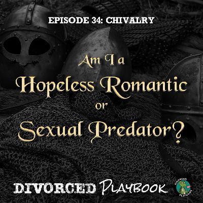 Ep 34 - Chivalry: Hopeless Romantic or Sexual Predator?