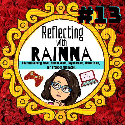 """Rainna Reflects On Gaming #13: Blizzard Gaming News, Steam News, Royal Crown, TinkerTown, Mr. Prepper!"""