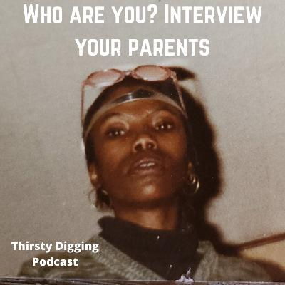 Who are you? Interview your parents.