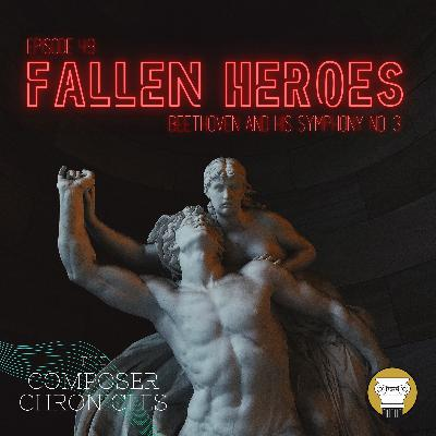 Ep. 49: Fallen Heroes - Beethoven and His Symphony No. 3