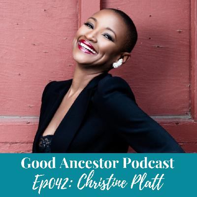 Ep042: #GoodAncestor Christine Platt on Storytelling, Social Change & Afrominimalism