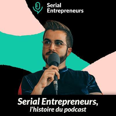 #40 - Serial Entrepreneurs, l'histoire du podcast