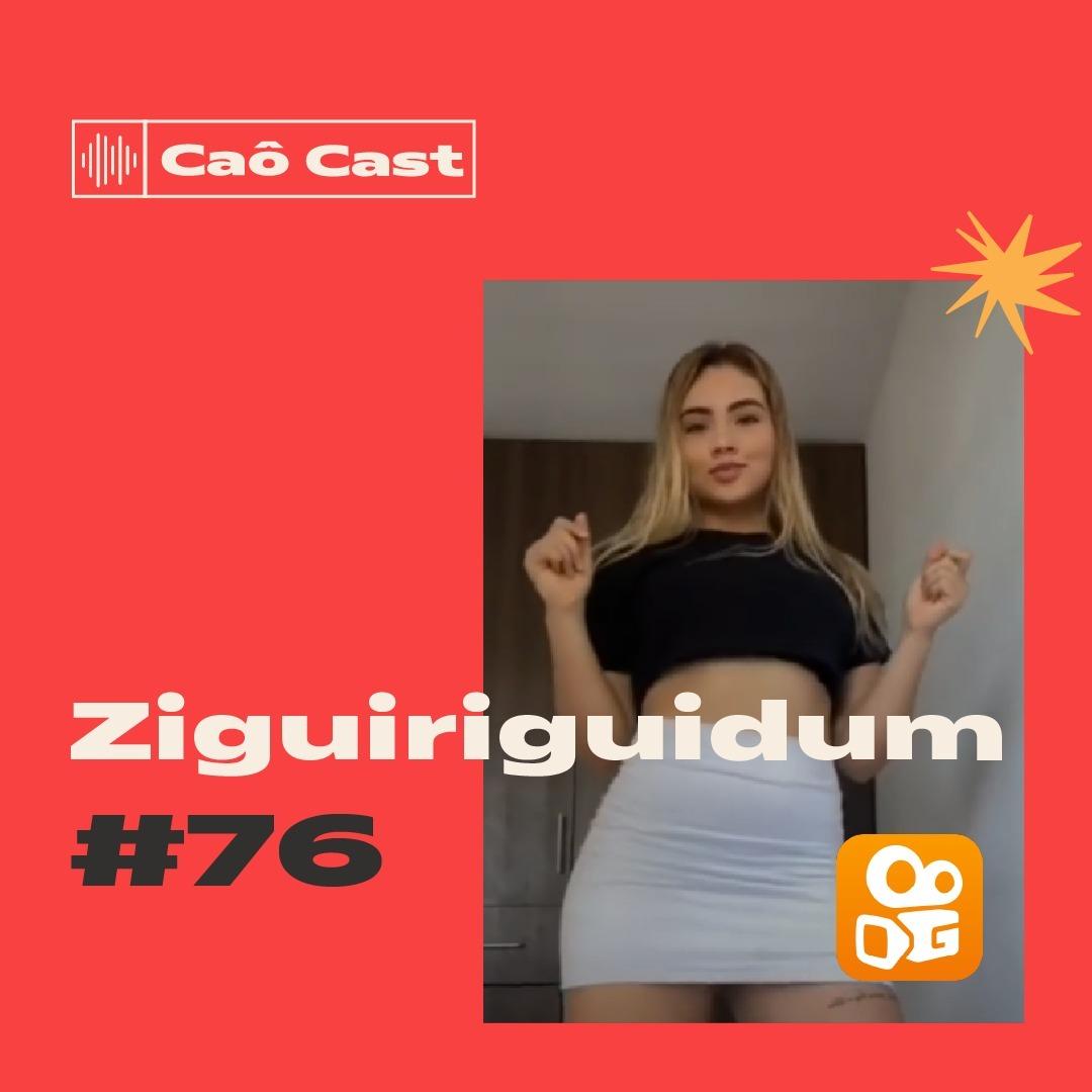 Caô Cast #76 - Ziguiriguidum