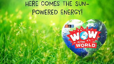 Here Comes The Sun-Powered Energy! (encore)