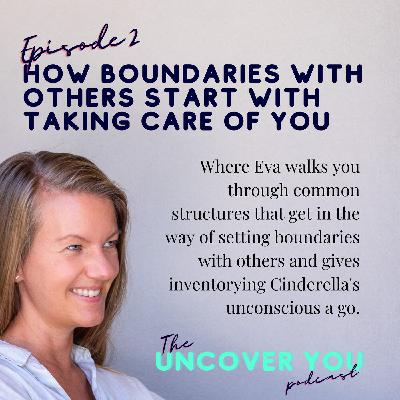 Ep 2: How boundaries with others start with taking care of you