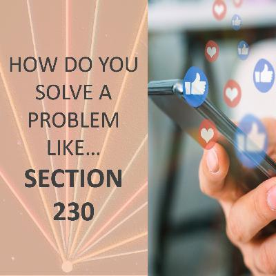 How do you solve a problem like... Section 230