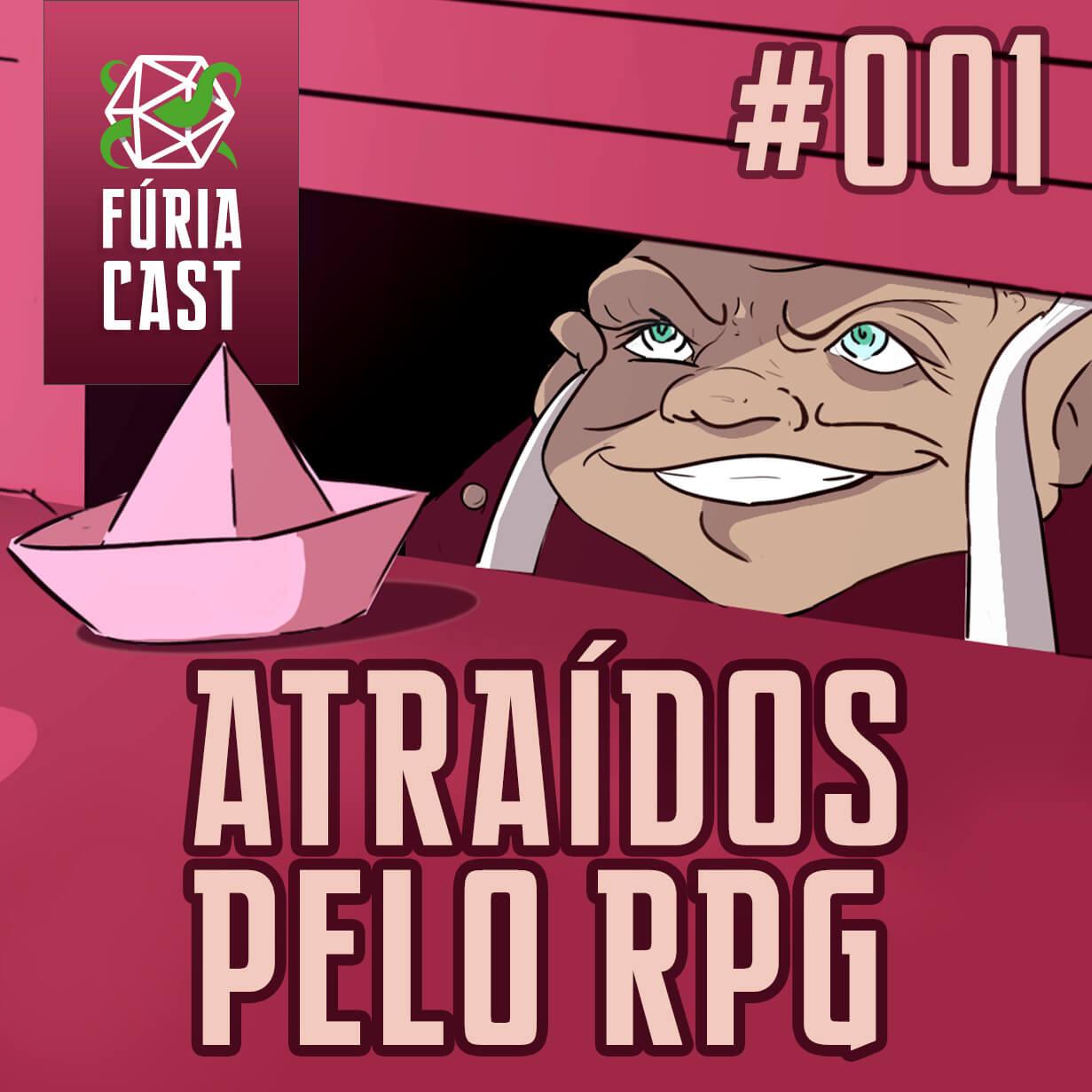 FÚRIACAST #001: ATRAÍDOS PELO RPG!