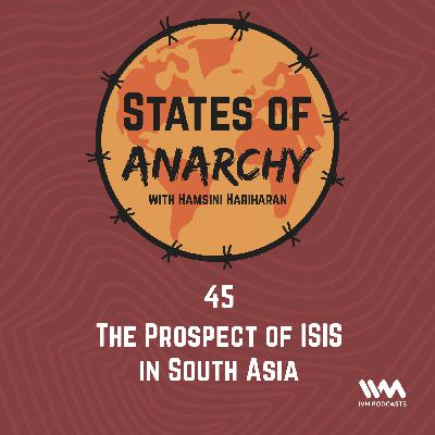 Ep. 45: The Prospect of ISIS in South Asia
