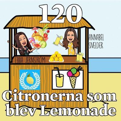 Avsnitt 120 – Citronerna som blev Lemonade (Annabel Snelder & Ebba Jernström)