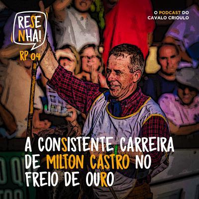 RP 04: A consistente carreira de Milton Castro no Freio de Ouro