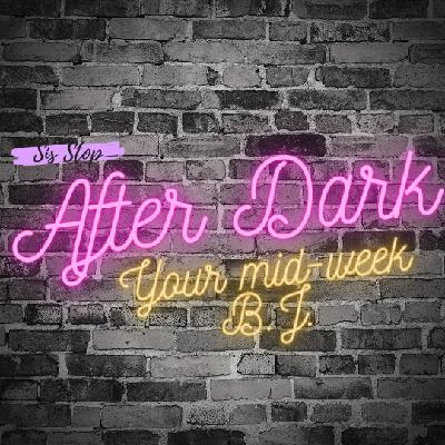 After Dark: Feeling Myself, Physically, and Mentally