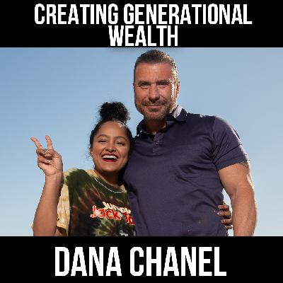 Creating Generational Wealth w/ Dana Chanel